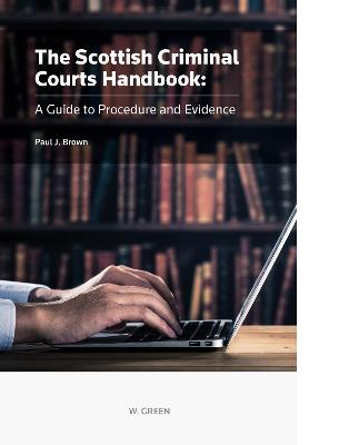 Scottish Criminal Courts Handbook: A Guide to Procedure and Evidence