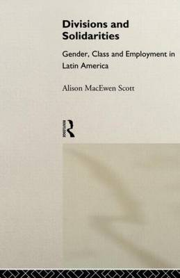 Divisions and Solidarities: Gender, Class and Employment in Latin America