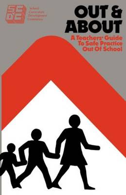 Out and About: A Teacher's Guide to Safe Practice Out of School