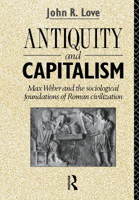 Antiquity and Capitalism: Max Weber and the Sociological Foundations of Roman Civilization