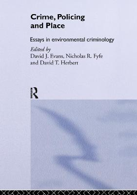 Crime, Policing and Place: Essays in Environmental Criminology