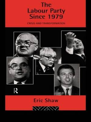The Labour Party Since 1979: Crisis and Transformation