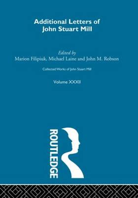 Collected Works of John Stuart Mill: v.32: Additional Letters