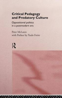 Critical Pedagogy and Predatory Culture: Oppositional Politics in a Postmodern Era