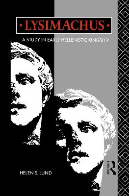 Lysimachus: A Study in Early Hellenistic Kingship