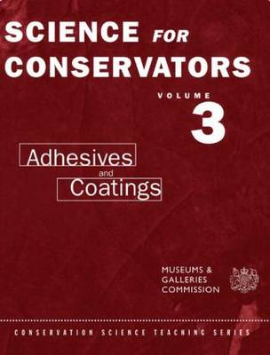 The Science For Conservators Series: Volume 3: Adhesives and Coatings