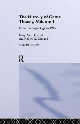 The History Of Game Theory, Volume 1: From the Beginnings to 1945