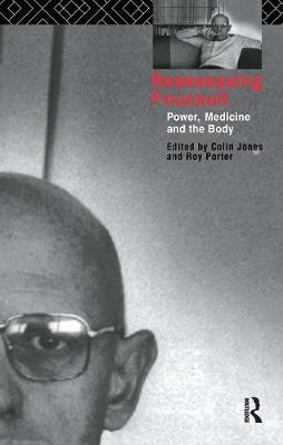 Reassessing Foucault: Power, Medicine and the Body