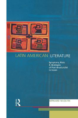 Latin American Literature: Symptoms, Risks and Strategies of Poststructuralist Criticism