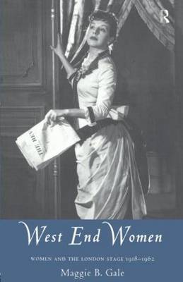 West End Women: Women and the London Stage 1918 - 1962