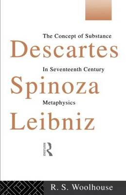 Descartes, Spinoza, Leibniz: The Concept of Substance in Seventeenth Century Metaphysics