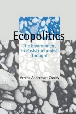 Ecopolitics: The Environment in Poststructuralist Thought