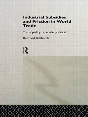 Industrial Subsidies and Friction in World Trade: Trade Policies or Trade Politics?