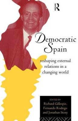 Democratic Spain: Reshaping External Relations in a Changing World