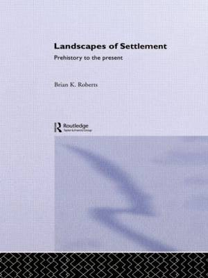 Landscapes of Settlement: Prehistory to the Present