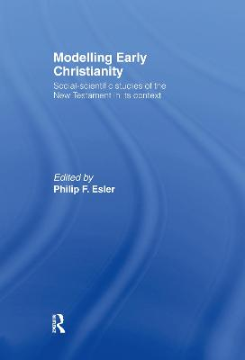 Modelling Early Christianity: Social-Scientific Studies of the New Testament in its Context