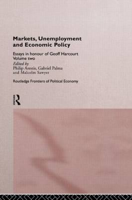 Markets, Unemployment and Economic Policy: Essays in Honour of Geoff Harcourt, Volume Two