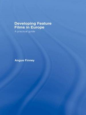 Developing Feature Films in Europe: A Practical Guide