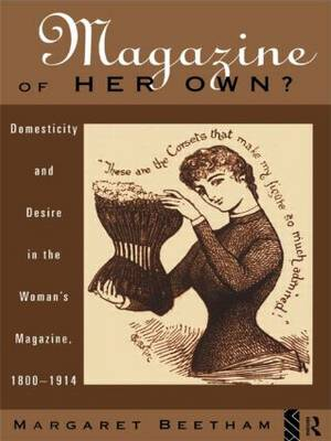 A Magazine of Her Own?: Domesticity and Desire in the Woman's Magazine, 1800-1914