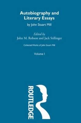 Collected Works of John Stuart Mill: v.1: Autobiography and Literary Essays
