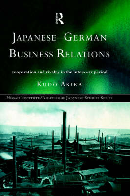 Japanese-German Business Relations: Co-operation and Rivalry in the Interwar Period