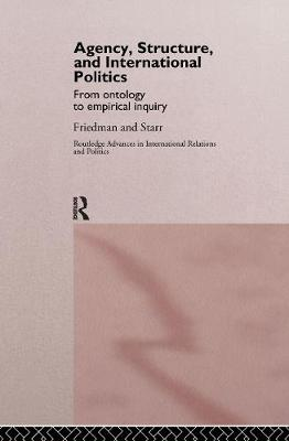 Agency, Structure and International Politics: From Ontology to Empirical Inquiry