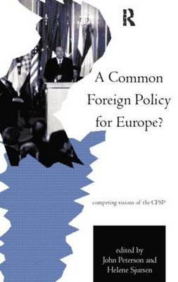 A Common Foreign Policy for Europe?: Competing Visions of the CFSP
