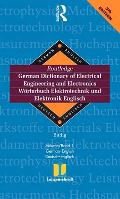 Routledge German Dictionary of Electrical Engineering and Electronics Worterbuch Elektrotechnik and Elektronik Englisch: Vol 1: German-English/Deutsch-Englisch 6th edition