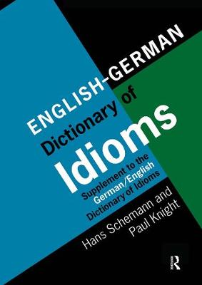 English/German Dictionary of Idioms: Supplement to the German/English Dictionary of Idioms