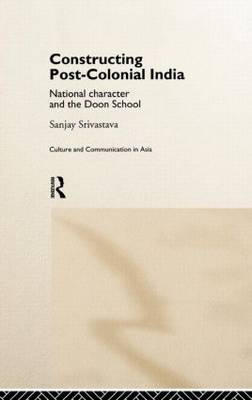 Constructing Post-Colonial India: National Character and the Doon School