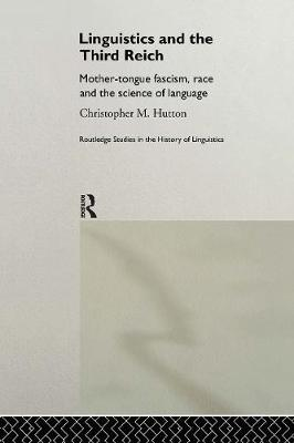 Linguistics and the Third Reich: Mother-tongue Fascism, Race and the Science of Language