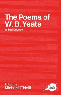 The Poems of W.B. Yeats: A Routledge Study Guide and Sourcebook