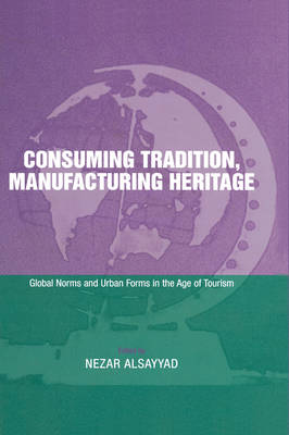 Consuming Tradition, Manufacturing Heritage: Global Norms and Urban Forms in the Age of Tourism