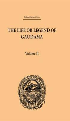 The Life or Legend of Gaudama the Buddha of the Burmese: Volume II