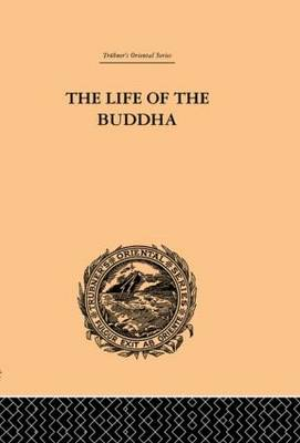 The Life of the Buddha and the Early History of His Order