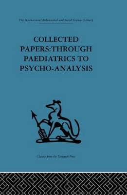 Collected Papers: Through paediatrics to psychoanalysis
