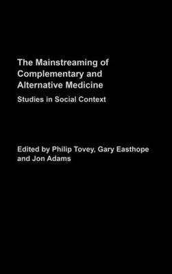 Mainstreaming Complementary and Alternative Medicine: Studies in Social Context
