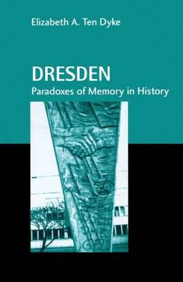 Dresden: Paradoxes of Memory in History