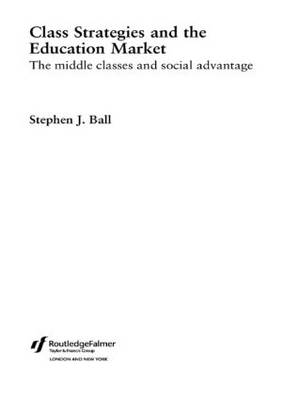Class Strategies and the Education Market: The Middle Classes and Social Advantage