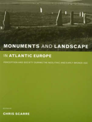 Monuments and Landscape in Atlantic Europe: Perception and Society During the Neolithic and Early Bronze Age