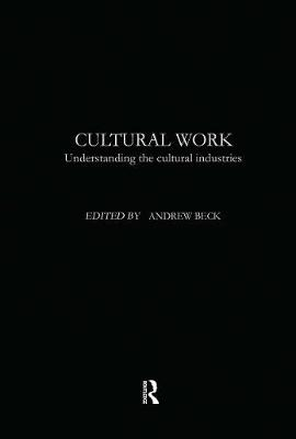 Cultural Work: Understanding the Cultural Industries