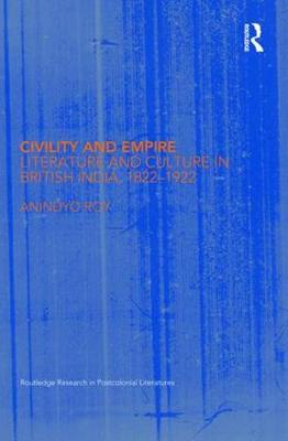 Civility and Empire: Literature and Culture in British India, 1821-1921