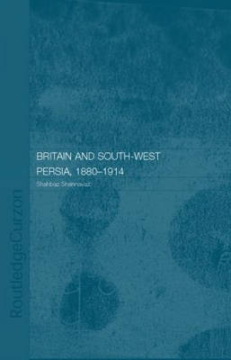 Britain and South-West Persia 1880-1914: A Study in Imperialism and Economic Dependence