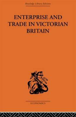 Enterprise and Trade in Victorian Britain: Essays in Historical Economics