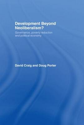 Development Beyond Neoliberalism?: Governance, Poverty Reduction and Political Economy