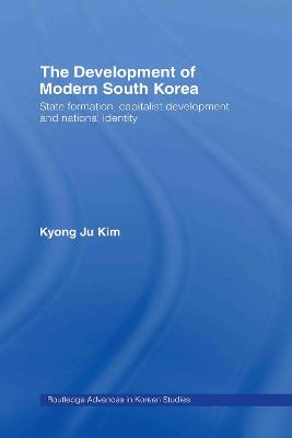 The Development of Modern South Korea: State Formation, Capitalist Development and National Identity