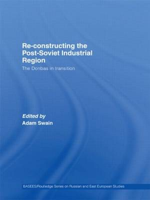 Re-Constructing the Post-Soviet Industrial Region: The Donbas in Transition