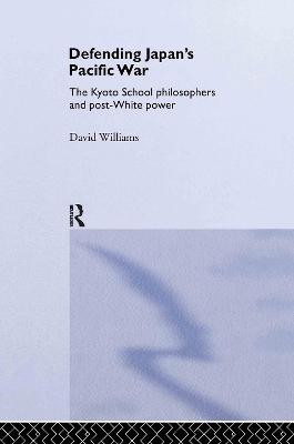 Defending Japan's Pacific War: The Kyoto School Philosophers and Post-White Power