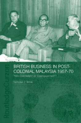 British Business in Post-Colonial Malaysia, 1957-70: Neo-colonialism or Disengagement?