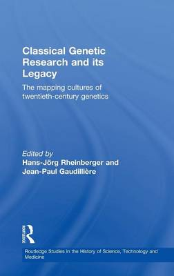 Classical Genetic Research and its Legacy: The Mapping Cultures of Twentieth-Century Genetics